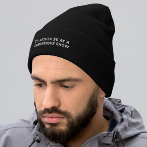 I'd rather be at a Cabaresque Show beanie (colour options)